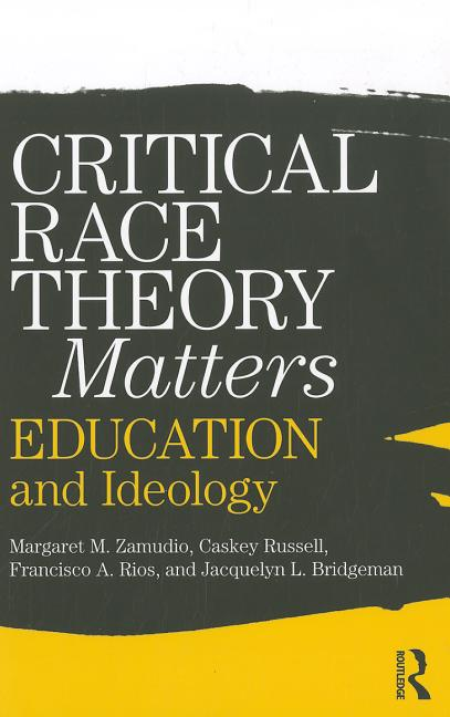Critical Race Theory Matters: Education and Ideology ...