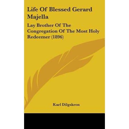 Life Of Blessed Gerard Majella  Lay Brother Of The Congregation Of The Most Holy Redeemer  1896