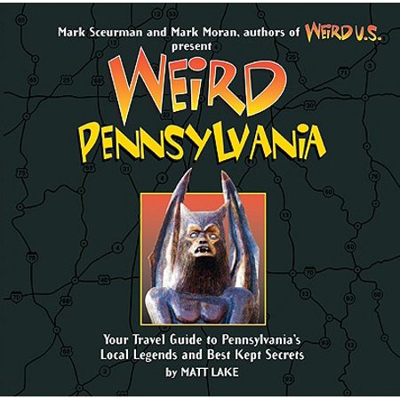 Weird pennsylvania : your travel guide to pennsylvania's local legends and best kept secrets: