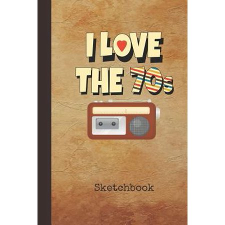 I Love the 70s Sketchbook : Blank Drawing Sketch Book for Artists & Illustrators Retro 1970s Phonograph Cover Scrapbook Notepad & Art Workbook Create & Learn to (1970s Products)
