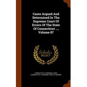 Cases Argued and Determined in the Supreme Court of Errors of the State of Connecticut ..., Volume 87