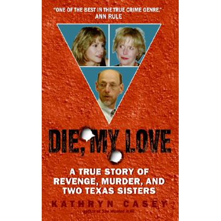 Die, My Love : A True Story of Revenge, Murder, and Two Texas