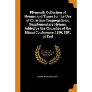 Plymouth Collection of Hymns and Tunes for the Use of Christian Congregations. Supplementary Hymns, Added by the Churches of the Miami Conference, 185 Paperback