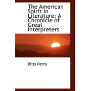 The American Spirit in Literature : A Chronicle of Great Interpreters