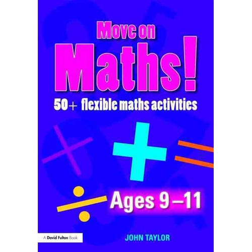 Move on Maths! Ages 9-11: 50+ Flexible Maths Activities