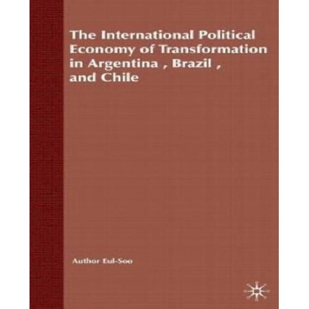 The International Political Economy Of Transformation In Argentina Brazil  And Chile Since 1960
