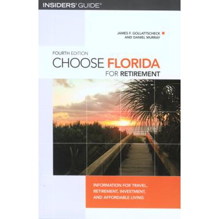 Choose Florida for Retirement : Information for Travel, Retirement, Investment, and Affordable