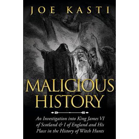 Malicious History : An Investigation Into King James VI of Scotland, I of England, and His Place in the History of Witch Hunts. - Best Halloween Places In New England