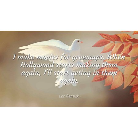 Lee Remick - I make movies for grownups. When Hollywood starts making them again, I'll start acting in them again - Famous Quotes Laminated POSTER PRINT - Hollywood Them