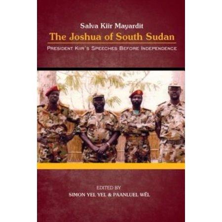 President Salva Kiir Mayardit  The Joshua Of South Sudan  President Kiirs Speeches Before Independence