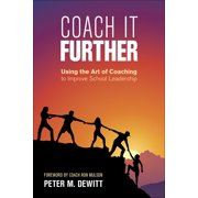 Coach It Further : Using the Art of Coaching to Improve School Leadership