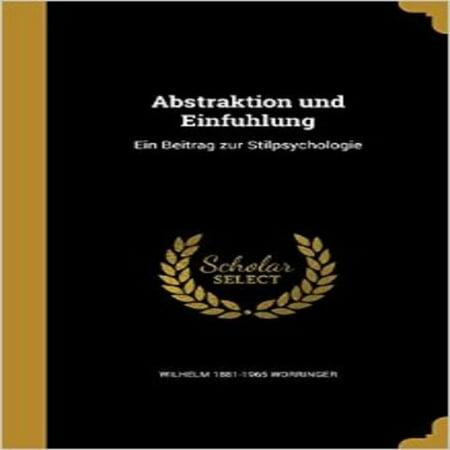 Abstraktion Und Einfühlung: Ein Beitrag Zur Stilpsychologie (German Edition) - image 1 de 1