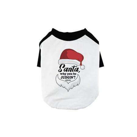 Santa Be Judging Pet Baseball Shirt for Small -