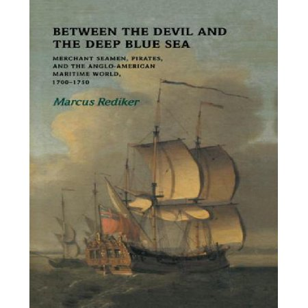 Between The Devil And The Deep Blue Sea  Merchant Seamen  Pirates  And The Anglo American Maritime World  1700 1750