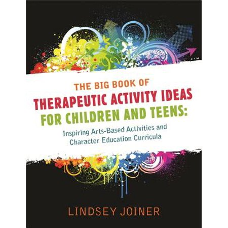 The Big Book of Therapeutic Activity Ideas for Children and Teens : Inspiring Arts-Based Activities and Character Education (Children's Book Character Costumes Ideas)
