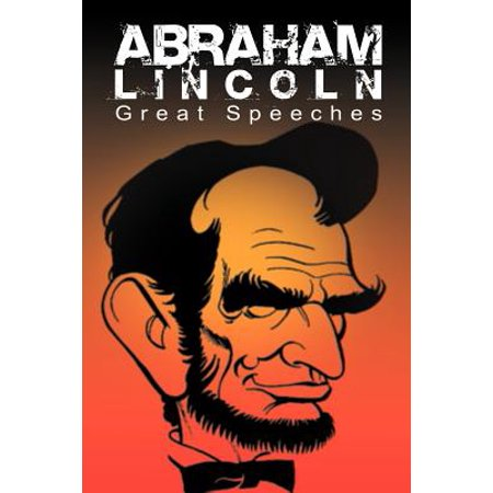 Abraham Lincoln : Great Speeches by Abraham Lincoln