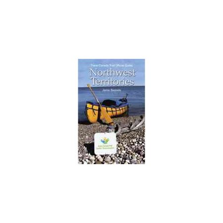 Trans Canada Trail Northwest Territories  Official Guide Of The Trans Canada Trail