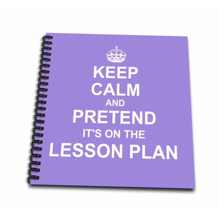 3dRose Purple Keep Calm and Pretend its on the Lesson Plan fun teacher gift - Drawing Book, 8 by 8-inch