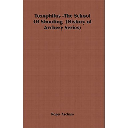 Toxophilus -The School of Shooting (History of Archery Series) - eBook (Era Of Archery Book)