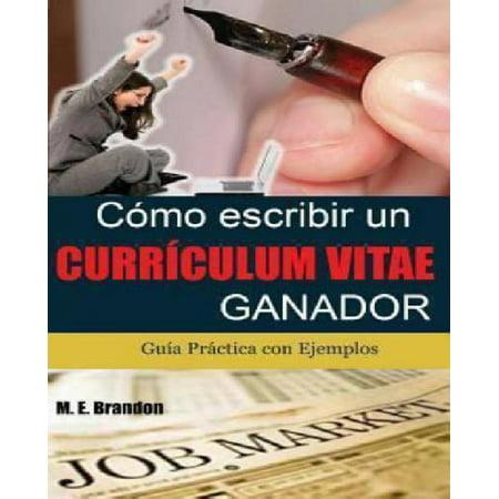 C Mo Escribir Un Curriculum Vitae Ganador  Gu A Pr Ctica Con Ejemplos De Curriculum Y Cartas De Presentaci N