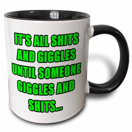3dRose Its All Shits And Giggles Until Someone Giggles And Shits Green - Two Tone Black Mug, (Its All Shits And Giggles Until Someone)