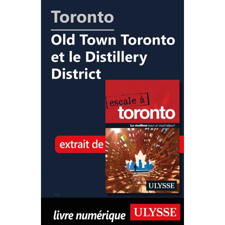 Toronto - Old Town Toronto et le Distillery District - eBook ()