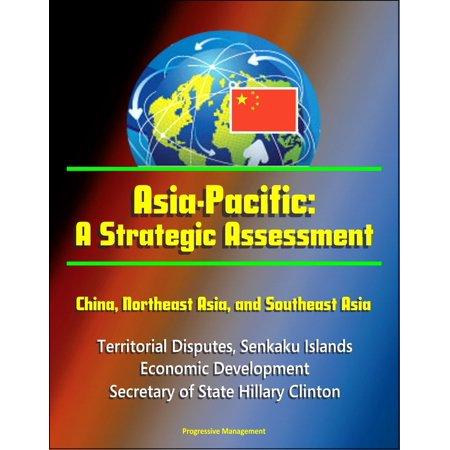 Asia-Pacific: A Strategic Assessment - China, Northeast Asia, and Southeast Asia - Territorial Disputes, Senkaku Islands, Economic Development, Secretary of State Hillary Clinton -
