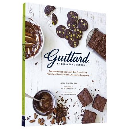 Guittard Chocolate Cookbook : Decadent Recipes from San Francisco's Premium Bean-to-Bar Chocolate (Guittard Chocolate Recipes)