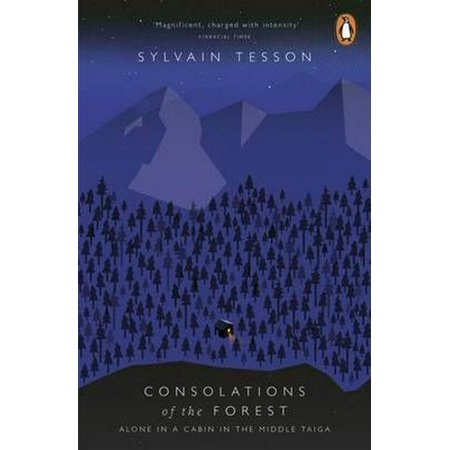 Consolations of the Forest: Alone in a Cabin in the Middle Taiga (Paperback)