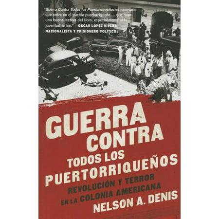 Guerra Contra Todos los Puertorriqueños : Revolución y Terror en la Colonia Americana