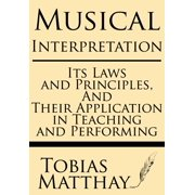 Musical Interpretation : Its Laws and Principles, and Their Application in Teaching and Performing