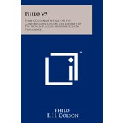Philo V9 : Every Good Man Is Free; On The Contemplative Life; On The Eternity Of The World; Flaccus; Hypothetica; On Providence