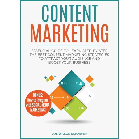 Content Marketing: Essential Guide to Learn Step-by-Step the Best Content Marketing Strategies to Attract your Audience and Boost Your Business -