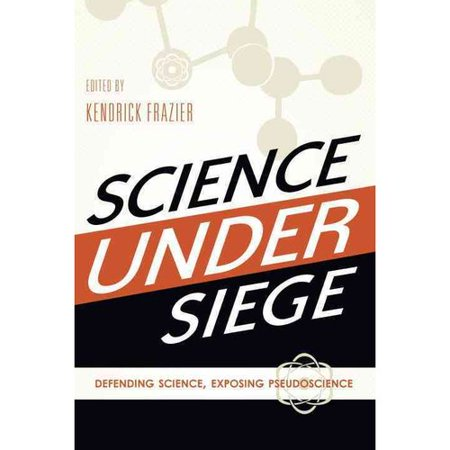 Science Under Siege: Defending Science, Exposing Pseudoscience by