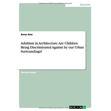 Adultism In Architecture  Are Children Being Discriminated Against By Our Urban Surroundings
