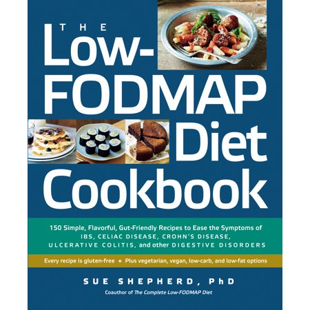 The Low Fodmap Diet Cookbook   150 Simple  Flavorful  Gut Friendly Recipes To Ease The Symptoms Of Ibs  Celiac Disease  Crohns Disease  Ulcerative Colitis  And Other Digestive Disorders