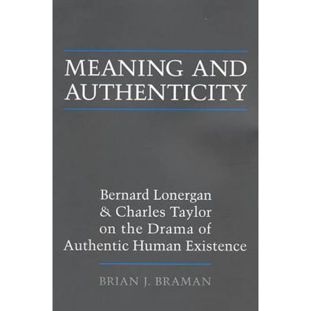 Meaning and Authenticity : Bernard Lonergan and Charles Taylor on the Drama of Authentic Human
