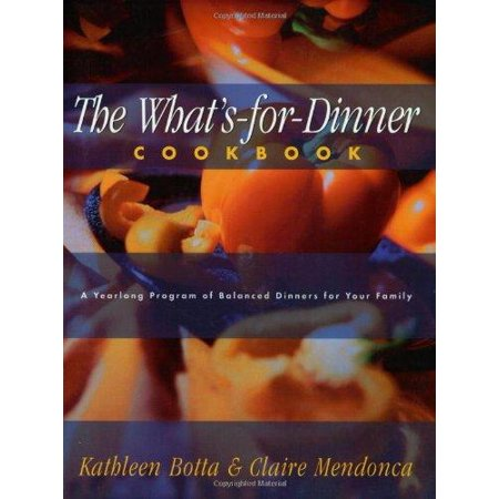 Whats For Dinner Cookbook  A Year Long Program Of Balanced Dinners For Your Family