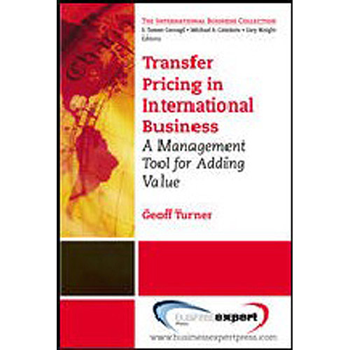 Transfer Pricing in International Business: A Management Tool for Adding Value