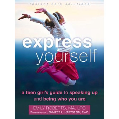 Express Yourself : A Teen Girl's Guide to Speaking Up and Being Who You Are