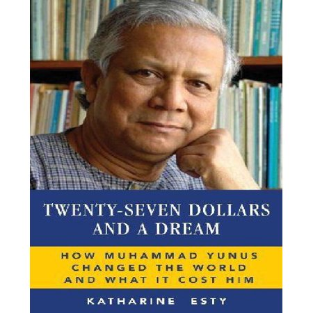 twenty seven dollars and a dream how muhammad yunus changed the world and what