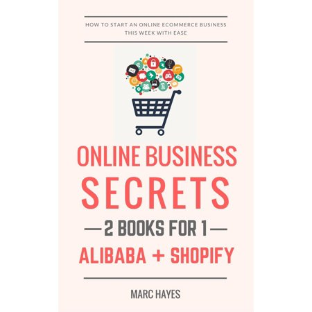 Online Business Secrets (2 Books for 1): How To Start An Online Ecommerce Business This Week With Ease (Alibaba + Shopify) - - Utah Business Week