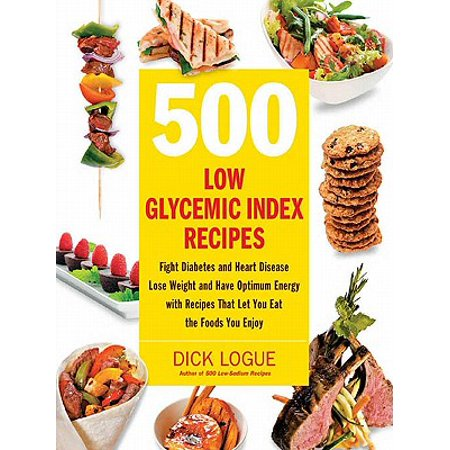 500 Low Glycemic Index Recipes: Fight Diabetes and Heart Disease, Lose Weight and Have Optimum Energy with Recipes That Let You Eat - eBook