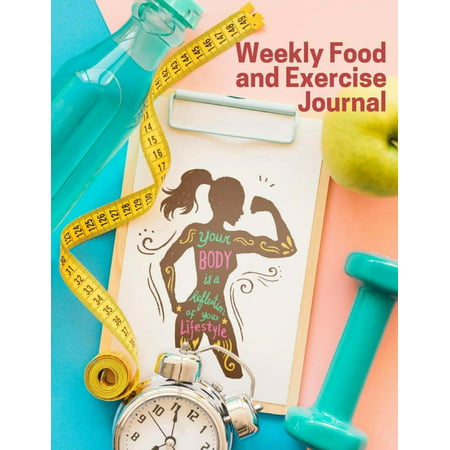Weekly Food and Exercise Journal : 52 Week Planner Great for Women's Diet Health and Weight Loss, Self-Discipline and Reach Your Food and Fitness Goals 52 Pages 8.5x11
