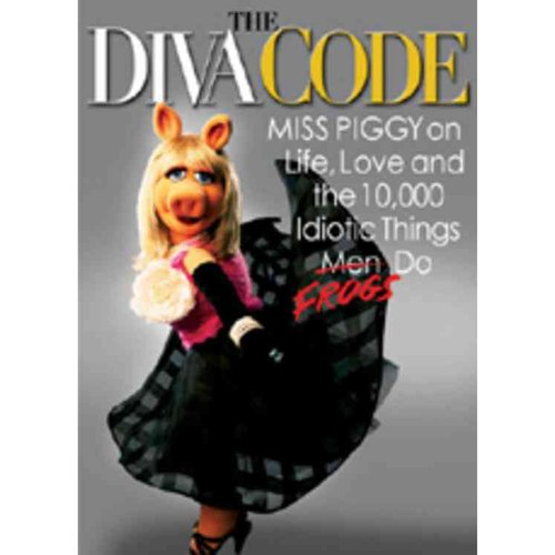 The Diva Code: Miss Piggy on Life, Love, and the 10,000 Idiotic Things Men (Frogs) Do