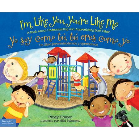I'm Like You, You're Like Me / Yo soy como tú, tú eres como yo : A Book About Understanding and Appreciating Each Other/Un libro para entendernos y apreciarnos (Como Vos Y Yo)