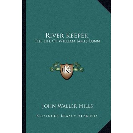 River Keeper  The Life Of William James Lunn