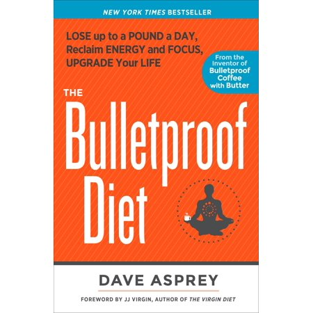 The Bulletproof Diet : Lose up to a Pound a Day, Reclaim Energy and Focus, Upgrade Your (Lose 5 Pounds In 3 Days Naturally)