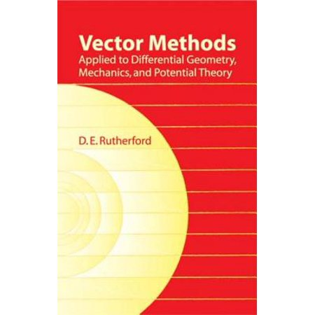 Vector Methods Applied to Differential Geometry, Mechanics, and Potential Theory -