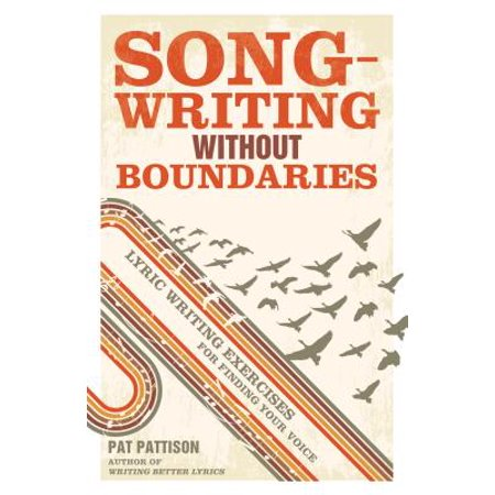 Songwriting Without Boundaries : Lyric Writing Exercises for Finding Your
